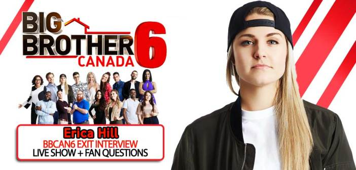 BBCAN6 ERICA HILL JOINS US LIVE!