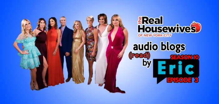 RHONY – Season 10 EP3 – Bravo Housewives Audio Blogs!