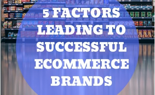 5 Factors Leading To A Successful E Commerce Brand Yrc