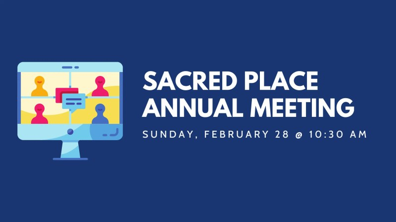Sacred Place Annual Meeting graphic. The meeting will be Sunday, February 28 @ 10:30 AM.