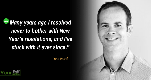 New Year Resolution Quotes By Dave Beard - Best New Year's Resolution Quotes Ideas to inspire You for 2020