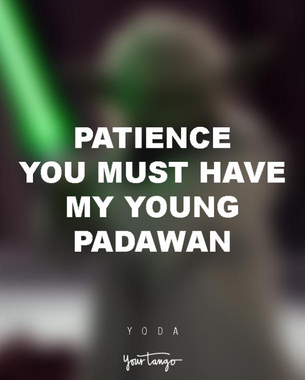 Patience My Young Padawan