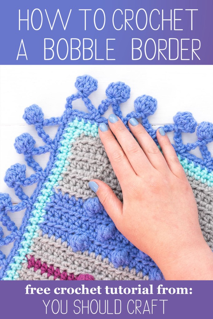 "image of a crochet blanket with on a blue background with the text ""how to crochet a bobble border - free crochet tutorial from you should craft"""