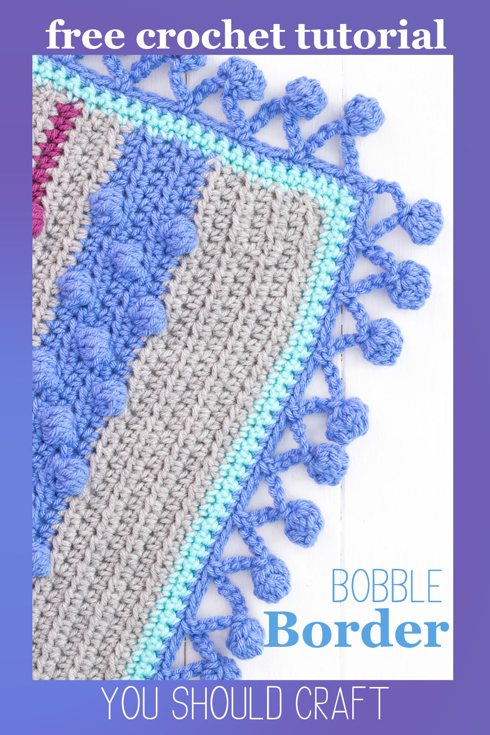 "vertical image of a crocheted blanket with a blue/purple border and the words ""free crochet tutorial - bobble border - you should craft"""