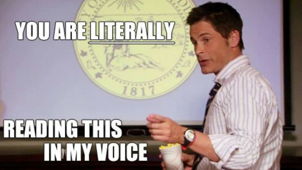 "chris traeger from parks and recreation with the words ""you are literally reading this in my voice"""