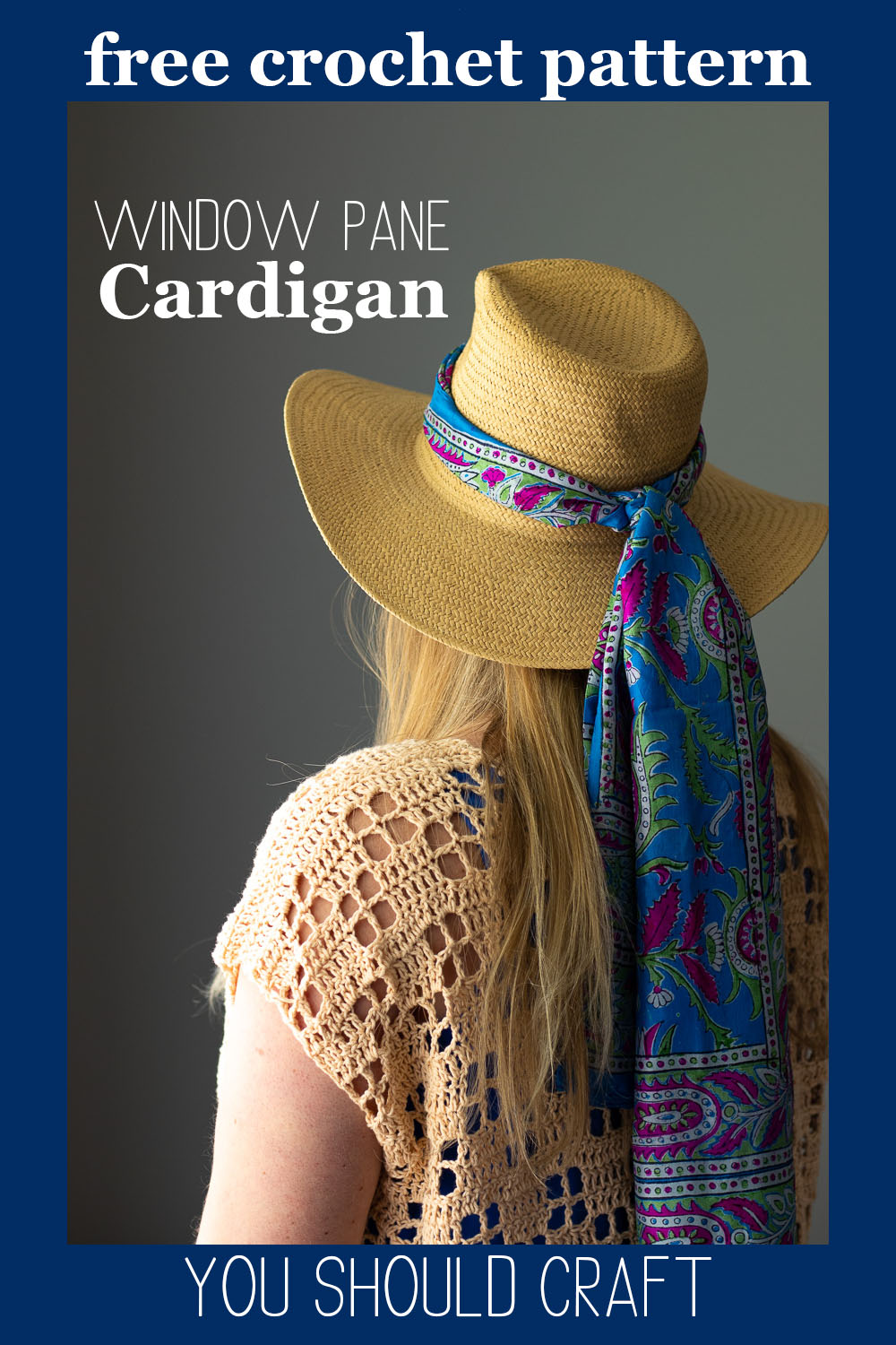 "back of a woman wearing a crocheted cardigan and a sunhat with a scarf. text overlay ""window pane cardigan - free crochet pattern - you should craft"""