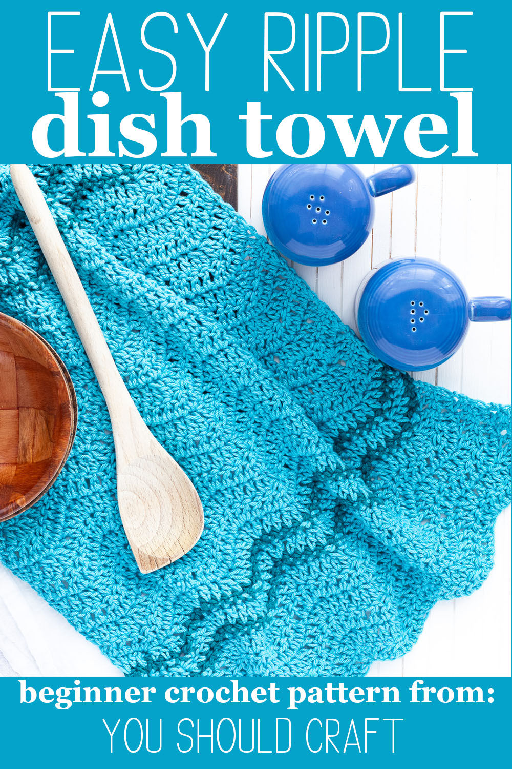 """blue crocheted towel with wooden spoon and salt and pepper shakers with text """"easy ripple dish towel - beginner crochet pattern from you should craft"""""""