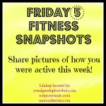 Friday Five: Fitness Snapshots Redux!