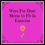 Ways For Busy Moms to Fit in Exercise