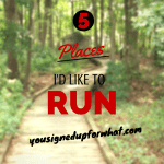 Friday Five: Five Places I'd Like To Run