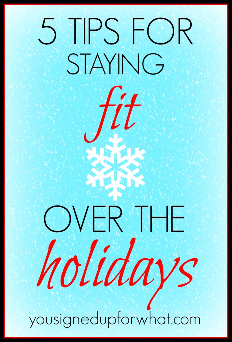 Five Tips For Staying Fit Over the Holidays