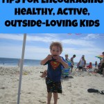 10 Tips for Encouraging Healthy, Active, Outside-Loving Kids