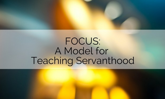FOCUS Part 3: A Model for Teaching Servanthood