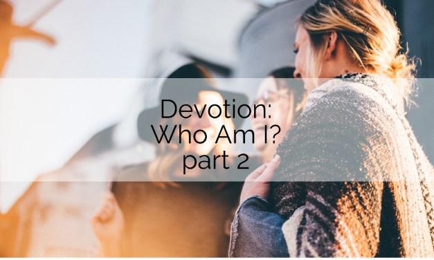 Devotion: Who am I? pt. 2