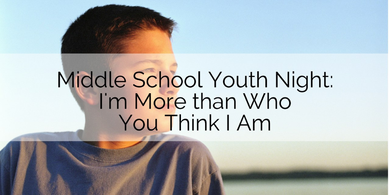 Middle School Youth Night: I'm More than Just Who You Think I am…I'm Me!