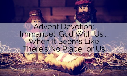 Devotion: Immanuel, God With Us…When It Seems Like There's No Place For Us