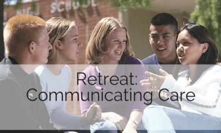Retreat: Communicating Care