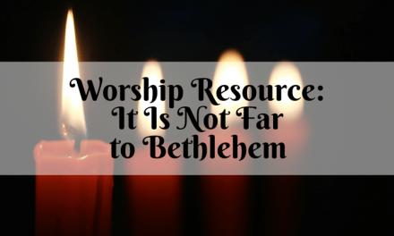 Christmas Worship: It Is Not Far to Bethlehem