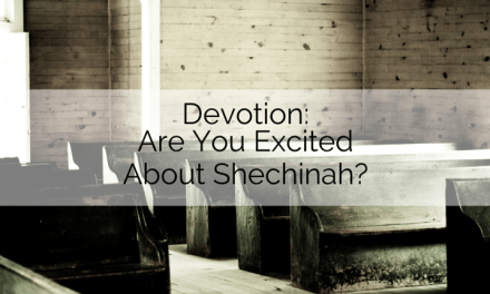 Devotion: Are You Excited About Shechinah?