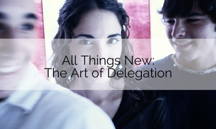 All Things New: The Art of Delegation