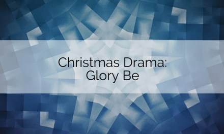 Christmas Drama: Glory Be
