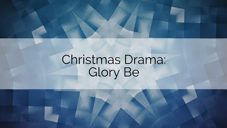 Christmas Drama: Glory Be