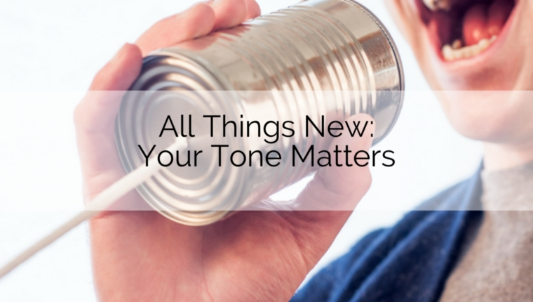 All Things New: Your Tone Matters