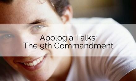 Apologia Talks: Coveting – The Ninth Commandment
