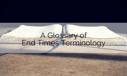 A Glossary of End Times Terminology