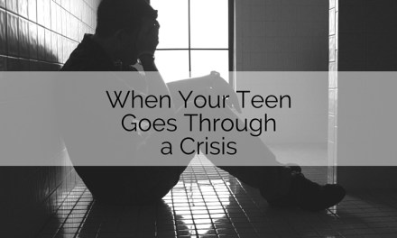 When Your Teen Goes Through a Crisis