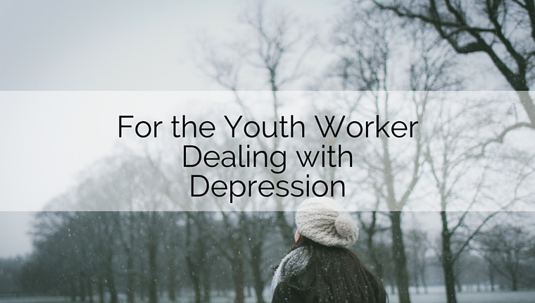 For the Youth Worker Dealing with Depression