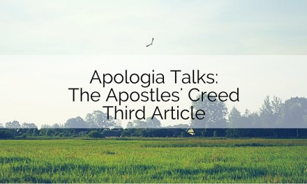 Apologia Talks: The Apostles' Creed Third Article