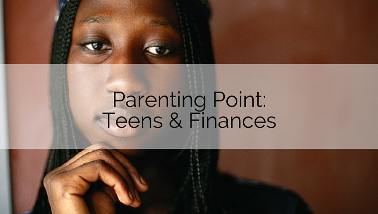 Parenting Point: Teens and Finances