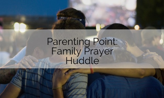 Parenting Point: Family Prayer Huddle
