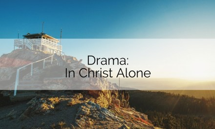 Drama: In Christ Alone