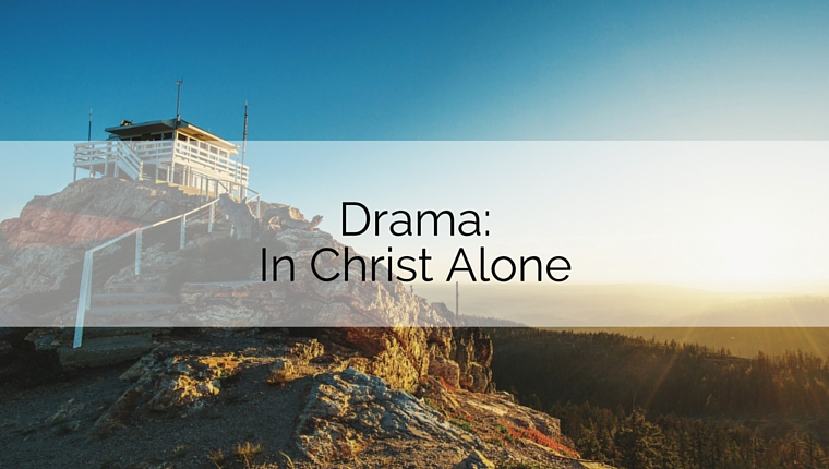 Drama: In Christ Alone
