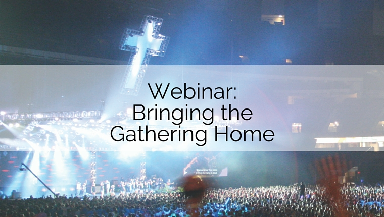 Webinar: Bringing the Gathering Home