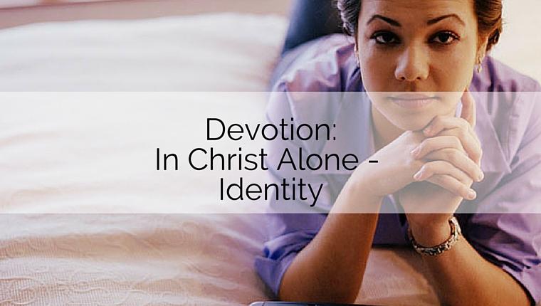 Devotion: In Christ Alone – Identity