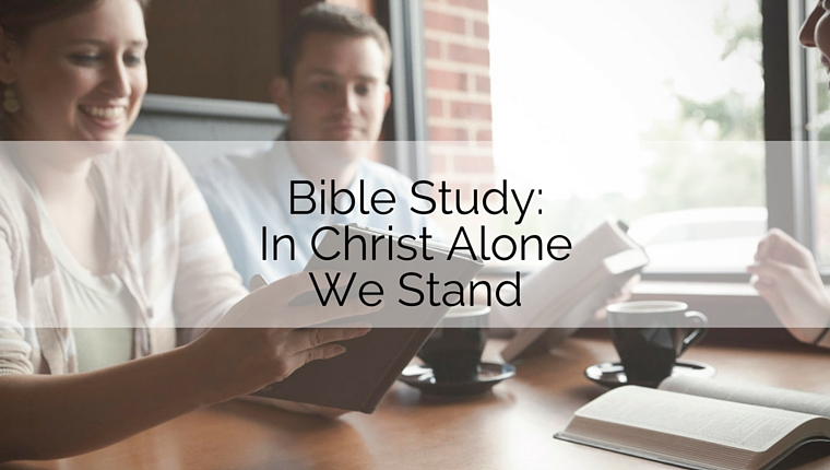 Bible Study: In Christ Alone We Stand
