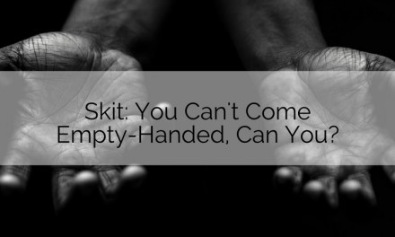 Skit: You Can't Come Empty-Handed, Can You?