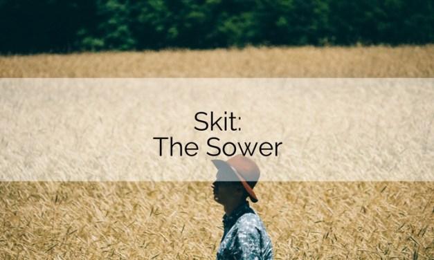 Skit: The Sower