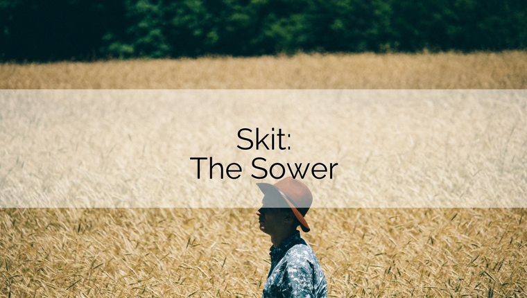 Skit: The Sower