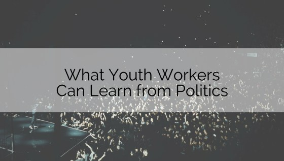 Youth Workers Can Learn from Politics