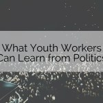 What Youth Workers Can Learn from Politics