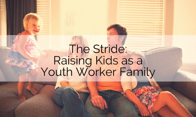 The Stride: Raising Kids as a Youth Worker Family