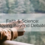 Faith and Science: Moving Beyond Debates