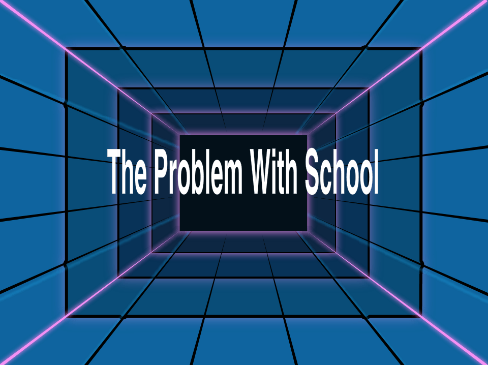 The Problem With School