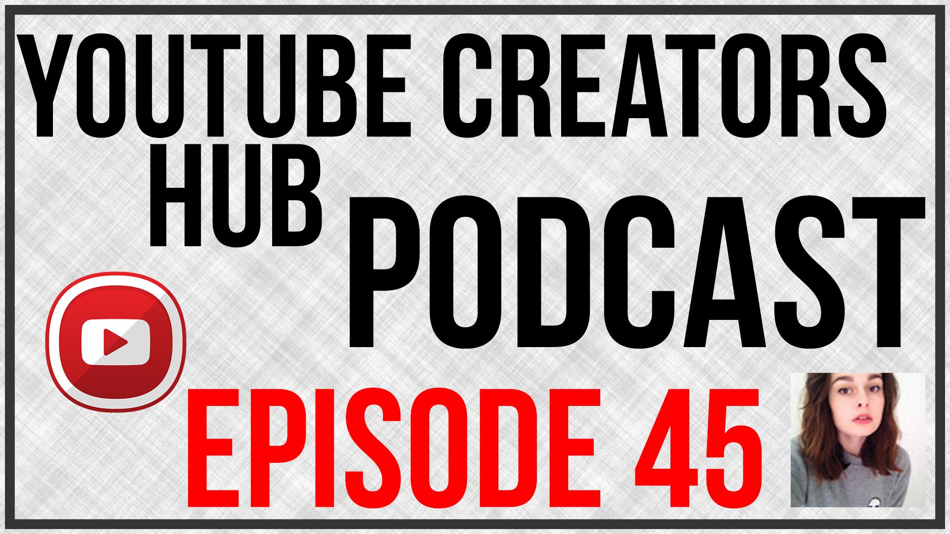 YouTube Creators Hub Podcast Episode 45