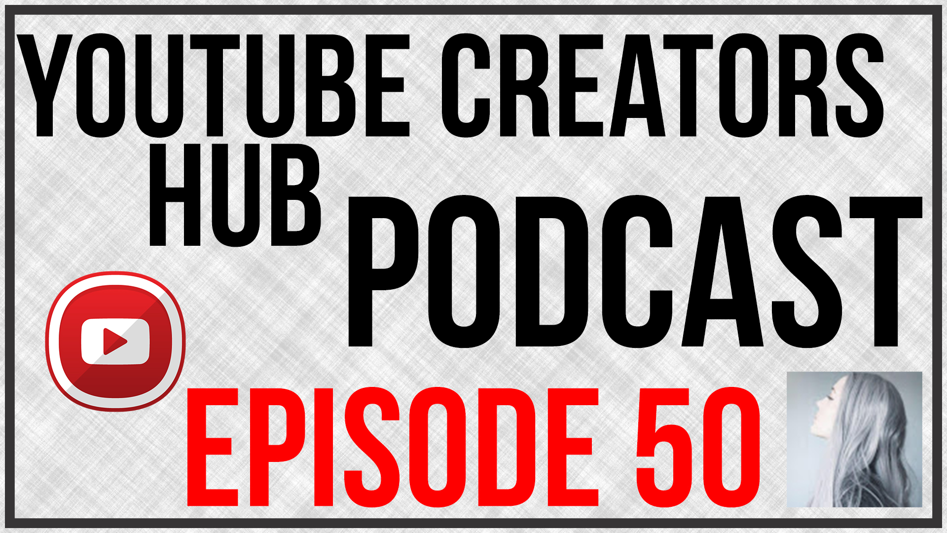 YouTube Creators Hub Podcast Episode 50