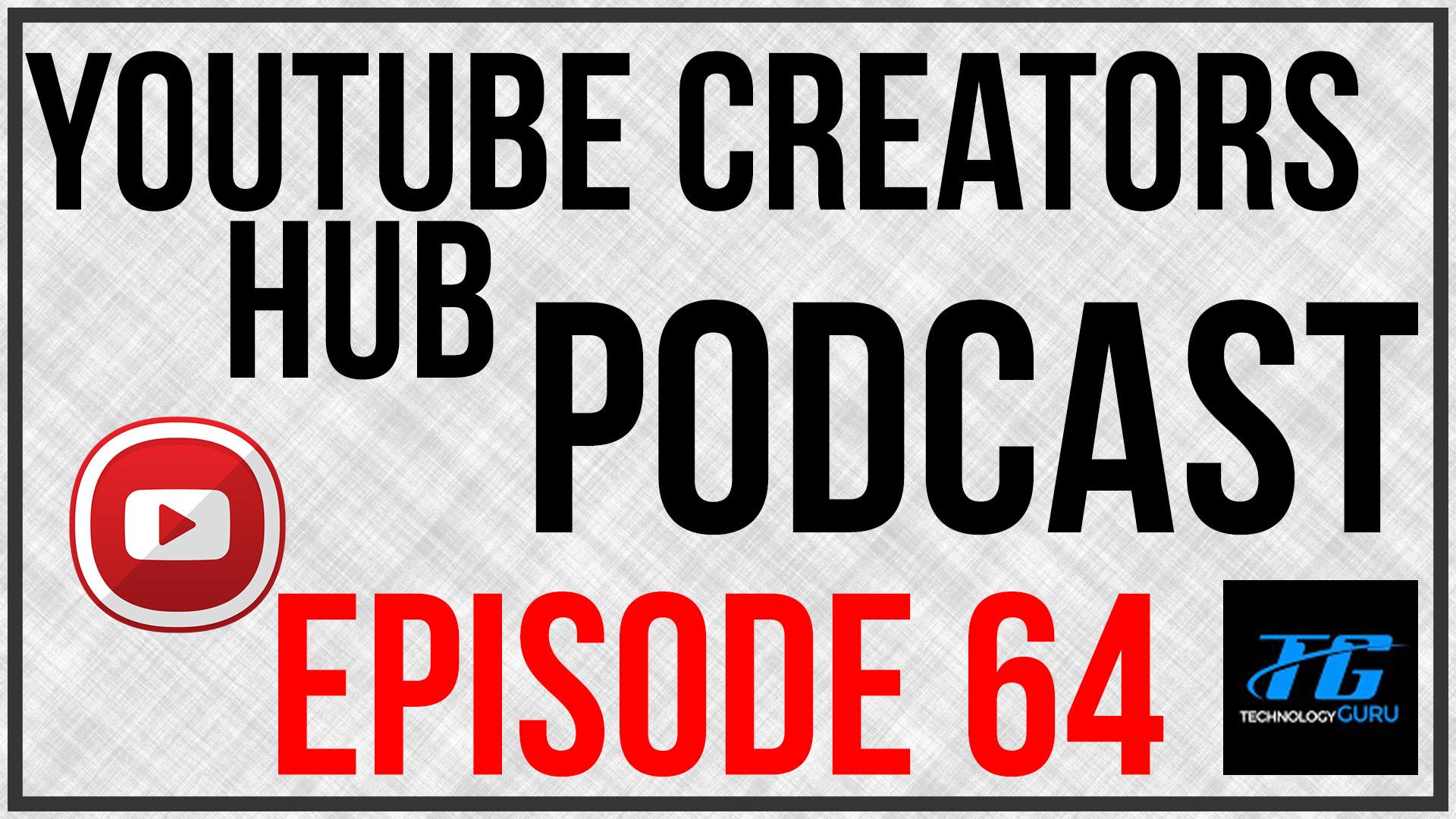 YouTube Creators Hub Podcast Episode 64